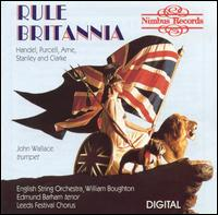 Rule Brittania - David Mason (trumpet); Edmund Barham (tenor); English String Orchestra; John Miller (trumpet); John Wallace (trumpet); Peter Goodwin (trombone); Peter Hamburger (tympani [timpani]); Wallace Collection; William Stokes (trumpet)