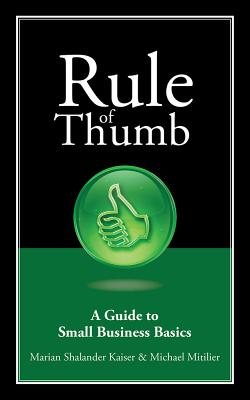 Rule of Thumb: A Guide to Small Business Basics - Kaiser, Marian Shalander