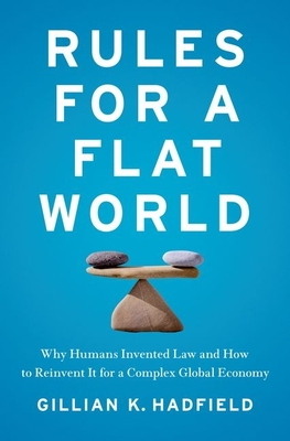 Rules for a Flat World: Why Humans Invented Law and How to Reinvent It for a Complex Global Economy - Hadfield, Gillian