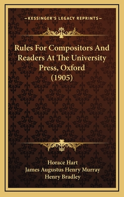 Rules for Compositors and Readers at the University Press, Oxford (1905) - Hart, Horace, and Murray, James A H, and Bradley, Henry