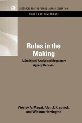 Rules in the Making: A Statistical Analysis of Regulatory Agency Behavior - Magat, Wesley A., and Krupnick, Alan J., and Harrington, Winston, Professor