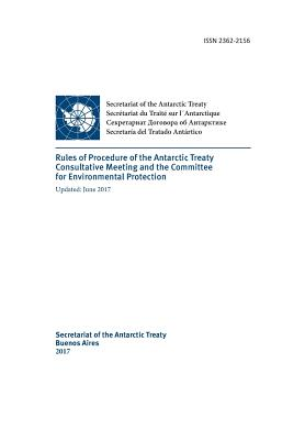 Rules of Procedure of the Antarctic Treaty Consultative Meeting and the Committee for Environmental Protection. Updated June 2017 - Antarctic Treaty Consultative Meeting, and Secretariat of the Antarctic Treaty (Compiled by)