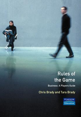 Rules of the Game: Business: A Player's Guide - Brady, Chris, and Brady, Tara C.