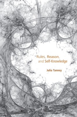 Rules, Reason, and Self-Knowledge - Tanney, Julia