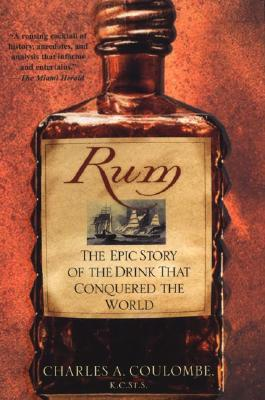 Rum: The Epic Story of the Drink That Conquered the World - Coulombe, Charles A
