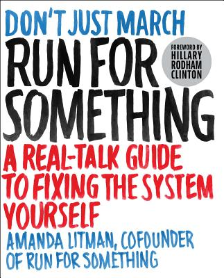 Run for Something: A Real-Talk Guide to Fixing the System Yourself - Litman, Amanda, and Clinton, Hillary Rodham (Foreword by)