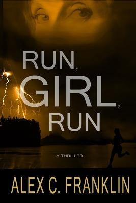 Run, Girl, Run: A Thriller - Franklin, Alex C