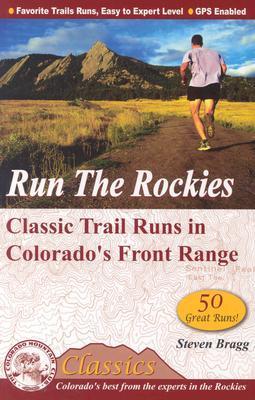 Run the Rockies: Classic Trail Runs in Colorado's Front Range - Bragg, Steven