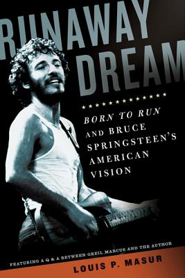 Runaway Dream: Born to Run and Bruce Springsteen's American Vision - Masur, Louis P