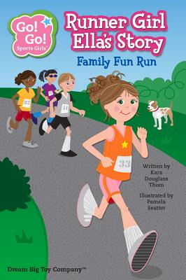 Runner Girl Ella's Story: Family Fun Run - Thom, Kara Douglass, and Seatter, Pamela (Illustrator)