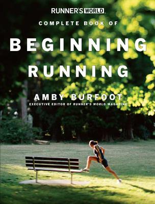 Runner's World Complete Book of Beginning Running - Burfoot, Amby
