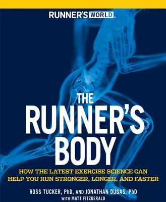 Runner's World the Runner's Body: How the Latest Exercise Science Can Help You Run Stronger, Longer, and Faster - Tucker, Ross, and Dugas, Jonathan, and Fitzgerald, Matt