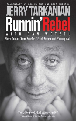 "Runnin' Rebel: Shark Tales of ""extra Benefits,"" Frank Sinatra, and Winning It All - Tarkanian, Jerry, and Wetzel, Dan, and Anthony, Greg (Commentaries by)"