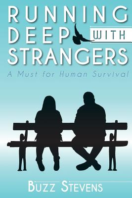 Running Deep with Strangers: A Must Fo Human Survival - Stevens, Buzz