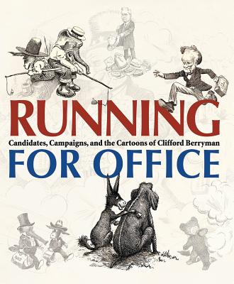 Running for Office: Candidates, Campaigns, and Cartoons of Clifford Berryman - Kratz, Jessie (Editor), and Grove, Martha (Editor)