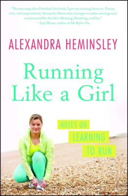 Running Like a Girl: Notes on Learning to Run - Heminsley, Alexandra