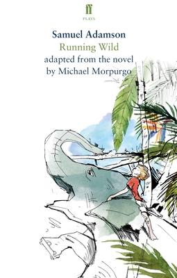 Running Wild: Based on the Novel - Adamson, Samuel, and Morpurgo, Michael (Original Author)