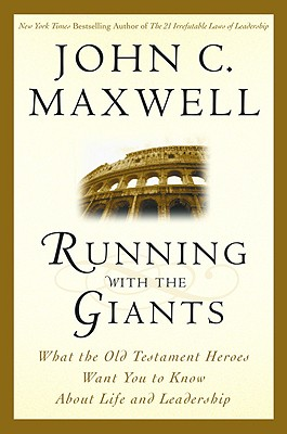 Running with the Giants: What Old Testament Heroes Want You to Know about Life and Leadership - Maxwell, John C