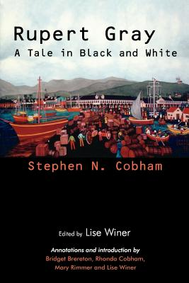 Rupert Gray: A Tale in Black and White - Cobham, Stephen N (Editor), and Winer, Lise (Editor)