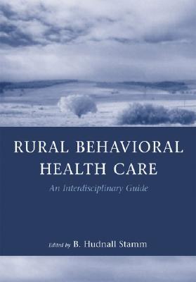 Rural Behavior Health Care: An Interdisciplinary Guide - Stamm, B Hudnall (Editor)