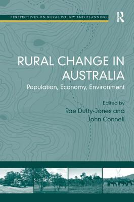 Rural Change in Australia: Population, Economy, Environment - Connell, John, Professor, and Dufty-Jones, Rae (Editor), and Buller, Henry, Professor (Series edited by)