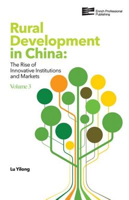 Rural Development in China: The Rise of Innovative Institutions and Markets - Lu, Yilong, Professor