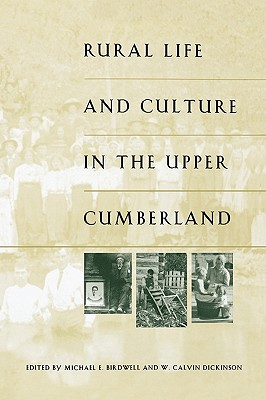 Rural Life and Culture in the Upper Cumberland - Birdwell, Michael E (Editor), and Dickinson, W Calvin (Editor), and Dollar, W Calvin (Editor)