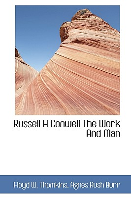 Russell H Conwell the Work and Man - Thomkins, Floyd W, and Burr, Agnes Rush