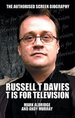 Russell T Davies: T is for Television - Aldridge, Mark, and Murray, Andy