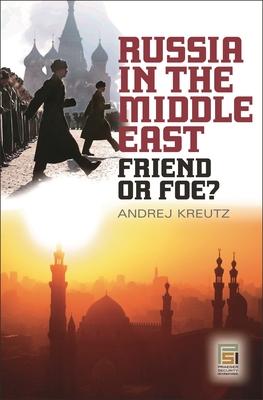Russia in the Middle East: Friend or Foe? - Kreutz, Andrej