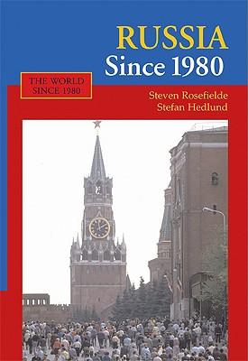 Russia Since 1980: Wrestling with Westernization - Rosefielde, Steven, and Hedlund, Stefan, Professor