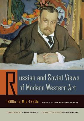Russian and Soviet Views of Modern Western Art, 1890s to Mid-1930s - Dorontchenkov, Ilia (Editor), and Rougle, Charles (Translated by)
