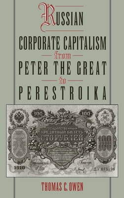 Russian Corporate Capitalism from Peter the Great to Perestroika - Owen, Thomas C