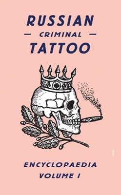 Russian Criminal Tattoo Encyclopaedia, Volume 1 - Sorrell, Stephen (Editor), and Murray, Damon (Editor), and Baldaev, Danzig (Illustrator)