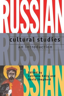 Russian Cultural Studies: An Introduction - Kelly, Catriona (Editor)