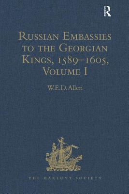 Russian Embassies to the Georgian Kings, 1589 - 1605: Volume 1 - Allen, W. E. D. (Editor)