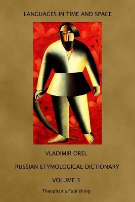 Russian Etymological Dictionary: Volume 3 - Orel, Vladimir, and Shevoroshkin, Vitaly (Editor), and Drover-Davidson, Cindy (Editor)