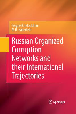 Russian Organized Corruption Networks and Their International Trajectories - Cheloukhine, Serguei
