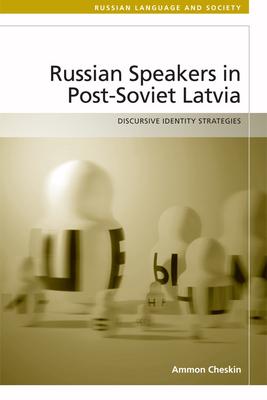 Russian Speakers in Post-Soviet Latvia: Discursive Identity Strategies - Cheskin, Ammon