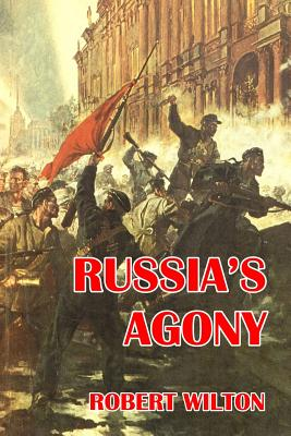 Russia's Agony - Wilton, Robert, Dr.