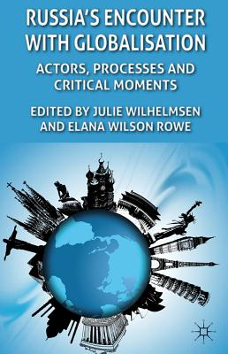 Russia's Encounter with Globalisation: Actors, Processes and Critical Moments - Wilhelmsen, Julie (Editor), and Rowe, Elana Wilson (Editor)