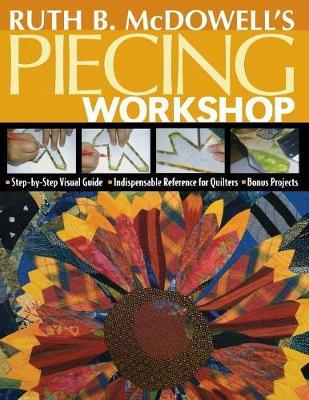 Ruth B. McDowell's Piecing Workshop - Print-On-Demand Edition - McDowell, Ruth