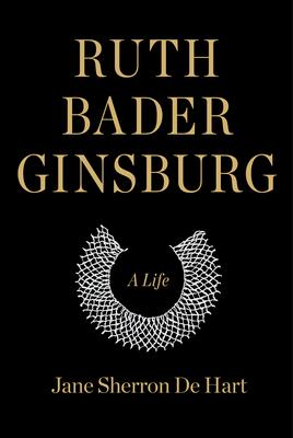 Ruth Bader Ginsburg: A Life - de Hart, Jane Sherron