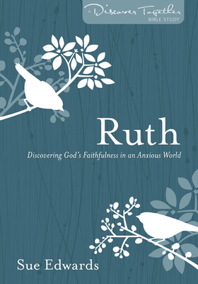 Ruth: Discovering God's Faithfulness in an Anxious World - Edwards, Sue