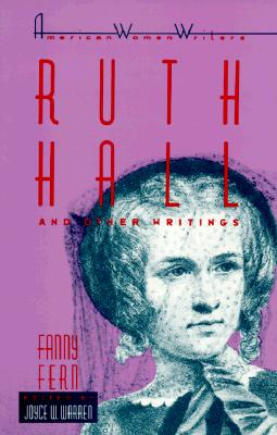 Ruth Hall and Other Writings by Fanny Fern - Warren, Joyce W (Editor), and Fern, Fanny (Photographer)