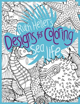 Ruth Heller's Designs for Coloring Sea Life - Heller, Ruth