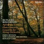 Rutland Boughton: Aylesbury Games; Flute Concerto; Concerto for String Orchestra; Three Folk Dances