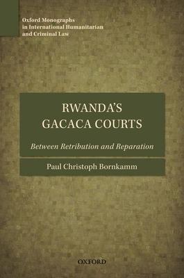 Rwanda's Gacaca Courts: Between Retribution and Reparation - Bornkamm, Paul Christoph