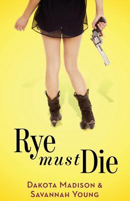 Rye Must Die - Madison, Dakota, and Young, Savannah