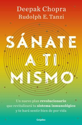 Sßnate a Ti Mismo / The Healing Self: A Revolutionary New Plan to Supercharge Your Immunity and Stay Well for Life - Chopra, Deepak, and Tanzi, Rudolph E